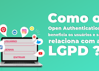 Como o Open Authentication beneficia os usuários e se relaciona com a LGPD?