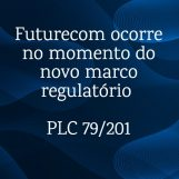 Futurecom ocorre no momento do novo marco regulatório – PLC 79/201