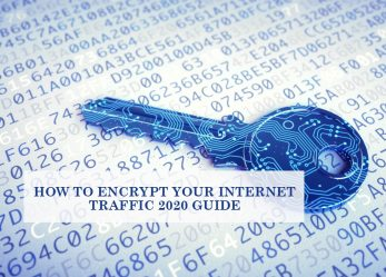 How To Encrypt Your Internet Traffic 2020 Guide